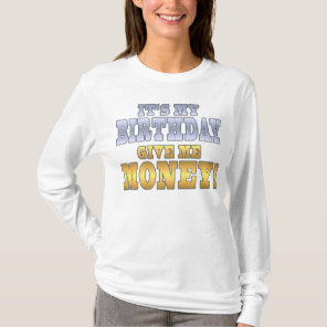 It's My Birthday Give me Money! Funny Bday Joke T-Shirt