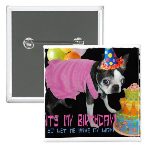 ITS MY BIRTHDAY -LET ME HAVE MY WAY PINS