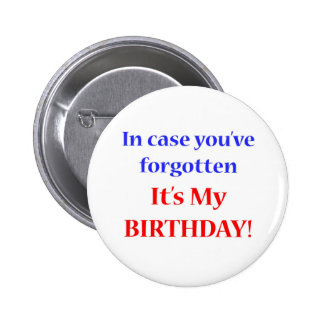 It's my birthday! pinback button