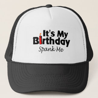 Its My Birthday Spank Me Trucker Hat
