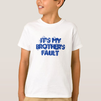 It's My Brother's Fault T-Shirt