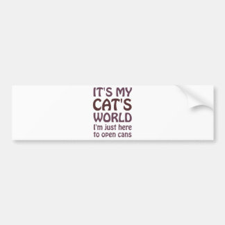 Its My Cats World - I Just Open Cans Bumper Sticker