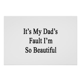 It's My Dad's Fault I'm So Beautiful Poster