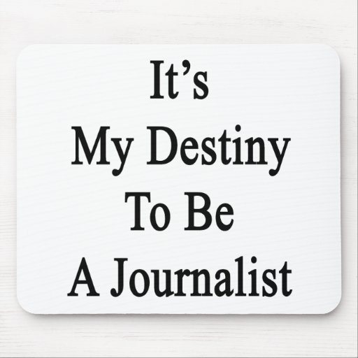 It's My Destiny To Be A Journalist Mouse Pad