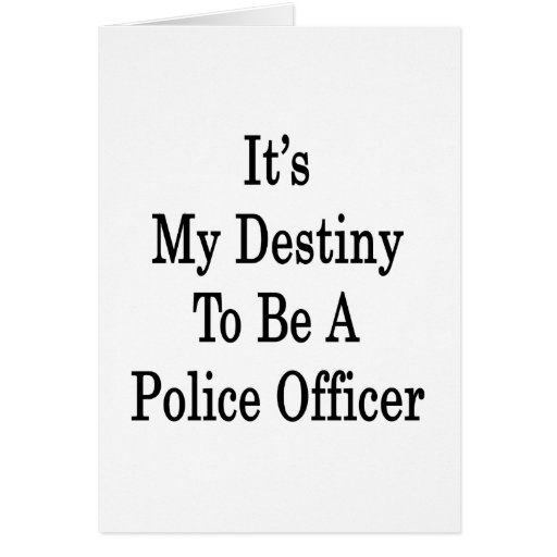 It's My Destiny To Be A Police Officer Stationery Note Card