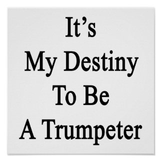 It's My Destiny To Be A Trumpeter Poster