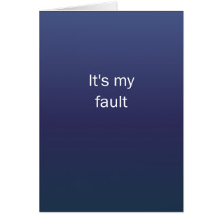 Its My Fault Card