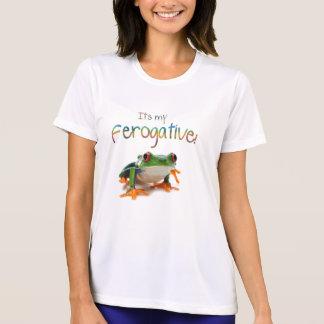 It's my ferogative! t shirt