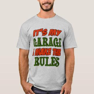 Its my garage I make the rules T-Shirt