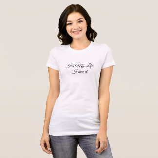 It's my life and I own it. T-Shirt