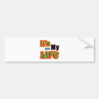 It's My Life Bumper Sticker