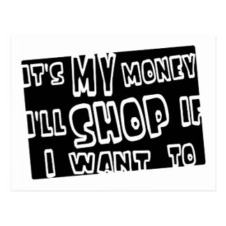 It's My Money, I'll Shop If I Want To Postcard
