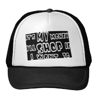 It's My Money, I'll Shop If I Want To Trucker Hat