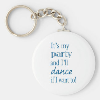 It's My Party and I'll Dance If I Want To! Keychain