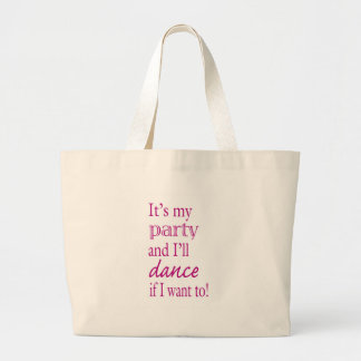 It's My Party and I'll Dance If I Want To! Large Tote Bag