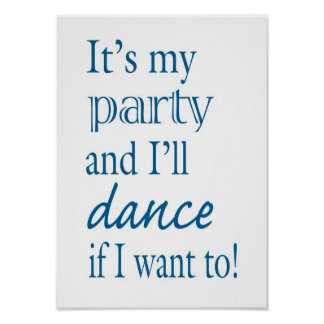 It's My Party and I'll Dance If I Want To Poster
