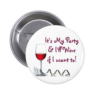 It's My Party & I'll Wine if I want to! 2 Inch Round Button