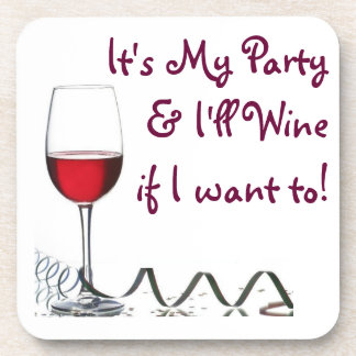 It's My Party & I'll Wine if I want to! Beverage Coaster