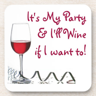 It's My Party & I'll Wine if I want to! coasters