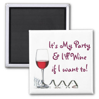 It's My Party & I'll Wine if I want to! 2 Inch Square Magnet