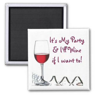 It's My Party & I'll Wine if I want to! Magnet