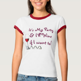 It's My Party & I'll Wine if I want to! T-Shirt