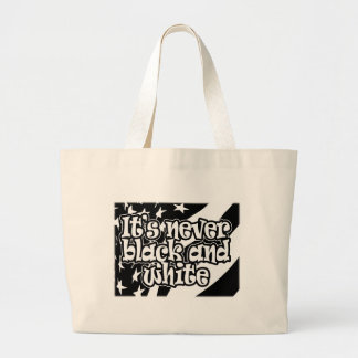 It's Never Black and White Large Tote Bag