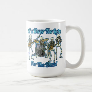It's never too late for the blues classic white coffee mug