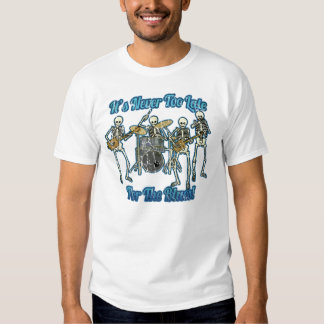 It's never too late for the blues tee shirt