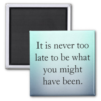 It's Never Too Late Magnet