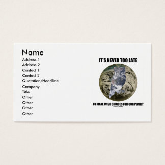 It's Never Too Late Make Wise Choices For Planet Business Card