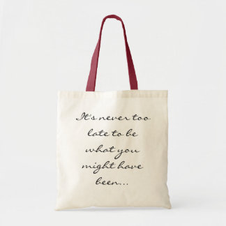 it's never too late to be what you might have been budget tote bag