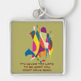 It's Never Too Late to Be What You Might Have Been Keychain