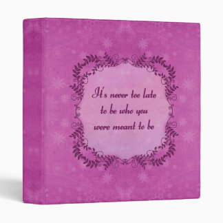 It's Never Too Late To Be Who You Were Meant To Be 3 Ring Binder