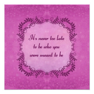 It's Never Too Late To Be Who You Were Meant To Be Photographic Print
