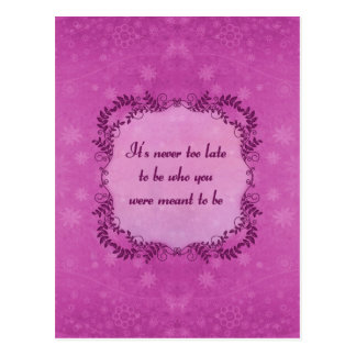 It's Never Too Late To Be Who You Were Meant To Be Postcard