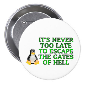 It's never too late to escape the Gates of hell Pinback Button