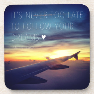 It's Never Too Late To Follow Your Dreams Quote Beverage Coasters