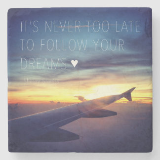 It's Never Too Late To Follow Your Dreams Quote Stone Beverage Coaster