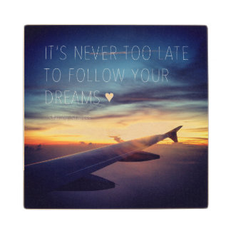 It's Never Too Late To Follow Your Dreams Quote Maple Wood Coaster