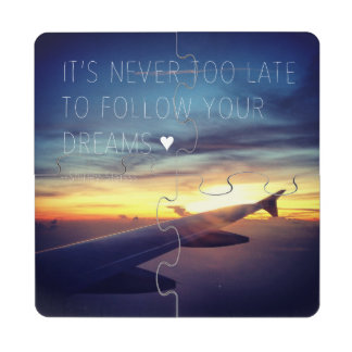 It's Never Too Late To Follow Your Dreams Quote Puzzle Coaster