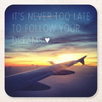 It's Never Too Late To Follow Your Dreams Quote Square Paper Coaster