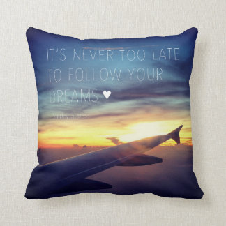 It's Never Too Late To Follow Your Dreams Quote Throw Pillow