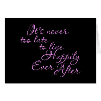 ITS NEVER TOO LATE TO LIVE HAPPILY EVER AFTER MOTI CARD