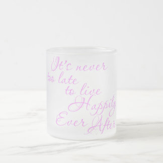 ITS NEVER TOO LATE TO LIVE HAPPILY EVER AFTER MOTI FROSTED GLASS COFFEE MUG