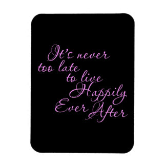 ITS NEVER TOO LATE TO LIVE HAPPILY EVER AFTER MOTI MAGNET