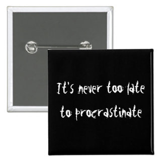It's Never Too Late To Procrastinate! Pinback Button