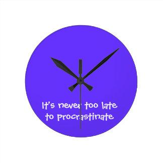 It's never too late to procrastinate round clock