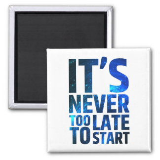 It's Never Too Late To Start Magnet