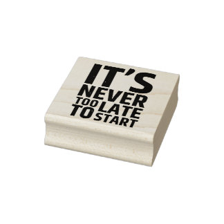 It's Never Too Late To Start Rubber Stamp